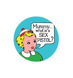 Badge 25 mm Vinyl Maniac - Sex Pistols - Mummy what is a ...